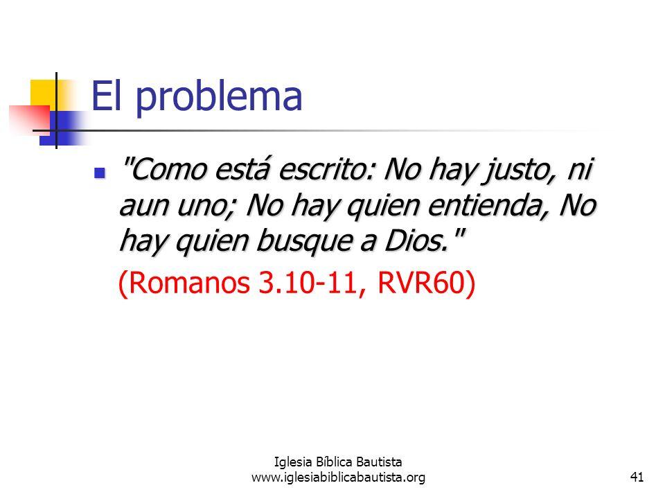 41 Iglesia Bíblica Bautista www.iglesiabiblicabautista.org El problema