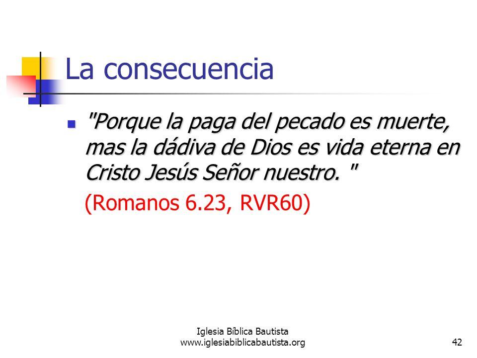 42 Iglesia Bíblica Bautista www.iglesiabiblicabautista.org La consecuencia