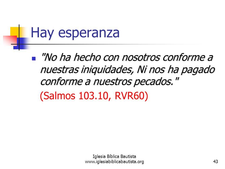 43 Iglesia Bíblica Bautista www.iglesiabiblicabautista.org Hay esperanza