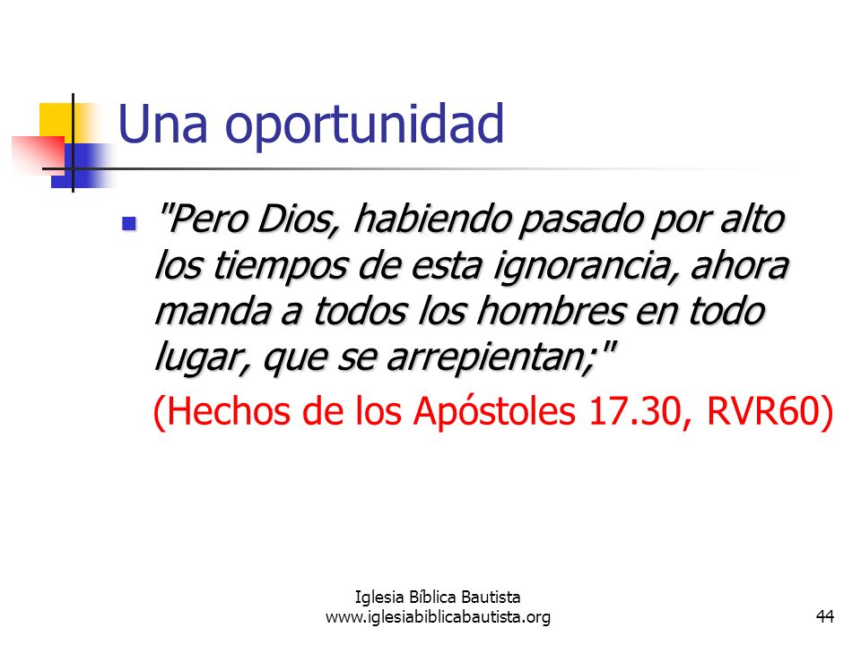 44 Iglesia Bíblica Bautista www.iglesiabiblicabautista.org Una oportunidad