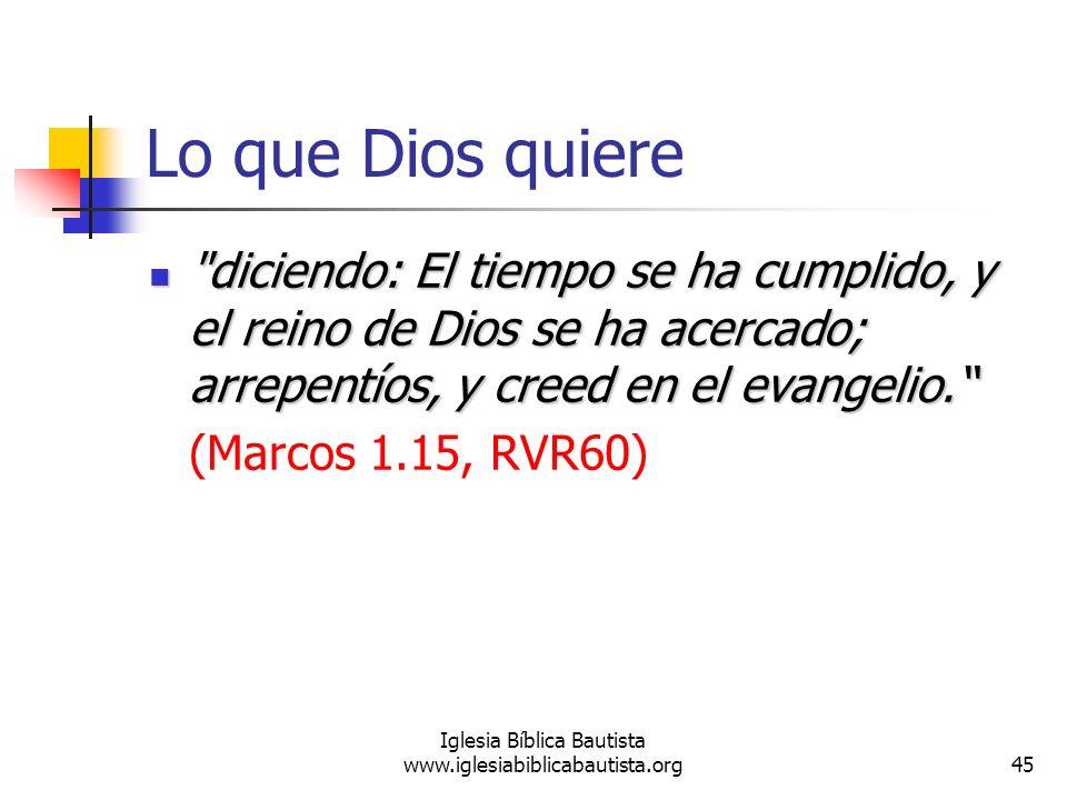 45 Iglesia Bíblica Bautista www.iglesiabiblicabautista.org Lo que Dios quiere
