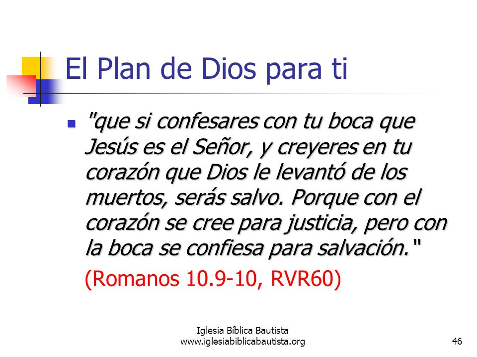 46 Iglesia Bíblica Bautista www.iglesiabiblicabautista.org El Plan de Dios para ti