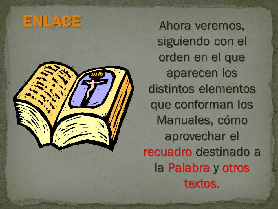 Ahora veremos, siguiendo con el orden en el que aparecen los distintos elementos que conforman los Manuales, cómo aprovechar el recuadro destinado a la Palabra y otros textos.