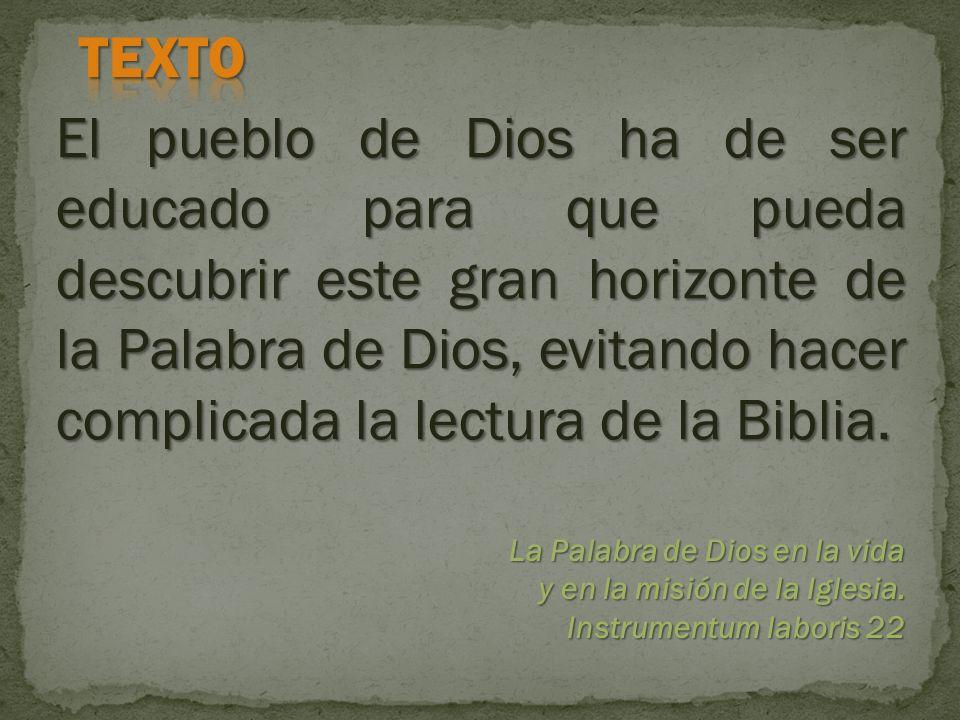 El pueblo de Dios ha de ser educado para que pueda descubrir este gran horizonte de la Palabra de Dios, evitando hacer complicada la lectura de la Biblia.