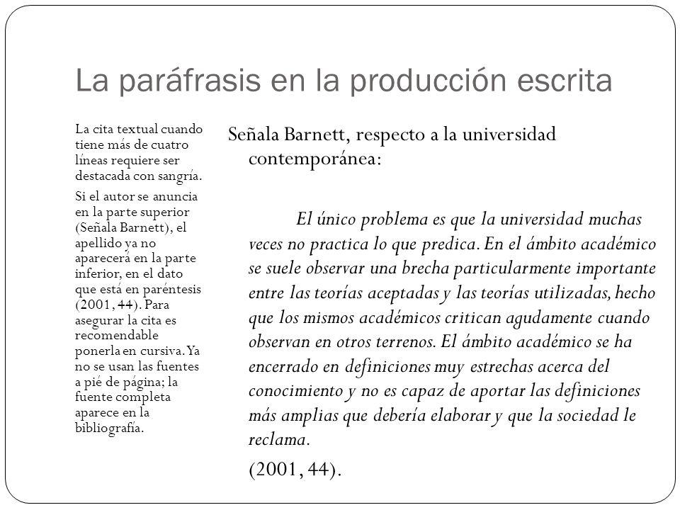 La paráfrasis en la producción escrita La cita textual cuando tiene más de cuatro líneas requiere ser destacada con sangría. Si el autor se anuncia en