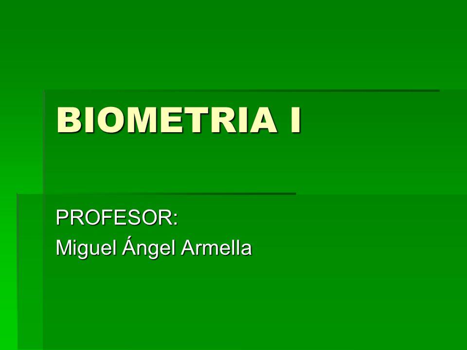 BIOMETRIA I PROFESOR: Miguel Ángel Armella