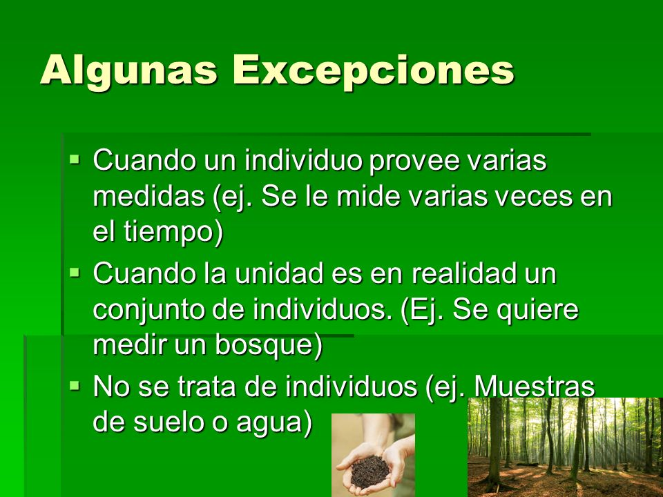 Algunas Excepciones Cuando un individuo provee varias medidas (ej.