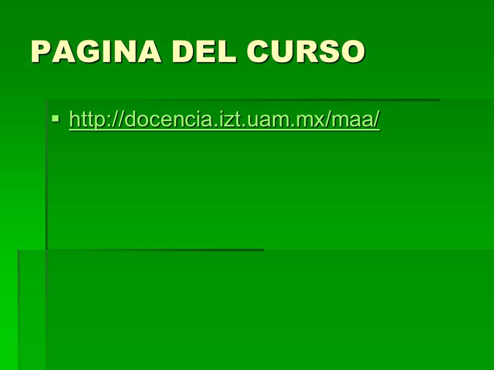 PAGINA DEL CURSO http://docencia.izt.uam.mx/maa/ http://docencia.izt.uam.mx/maa/ http://docencia.izt.uam.mx/maa/