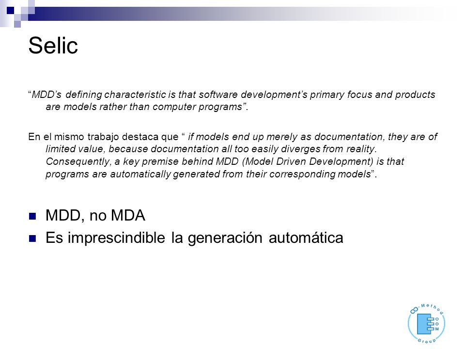 Selic MDDs defining characteristic is that software developments primary focus and products are models rather than computer programs.