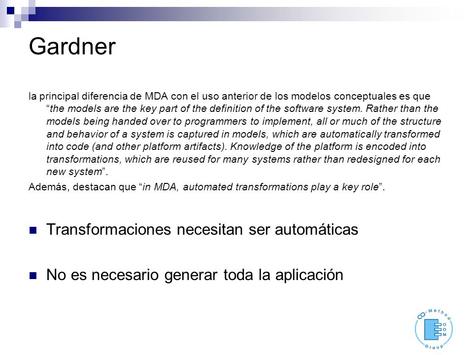 Gardner la principal diferencia de MDA con el uso anterior de los modelos conceptuales es quethe models are the key part of the definition of the software system.
