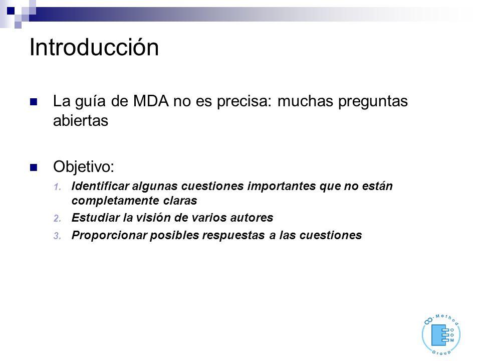 Introducción La guía de MDA no es precisa: muchas preguntas abiertas Objetivo: 1. Identificar algunas cuestiones importantes que no están completament