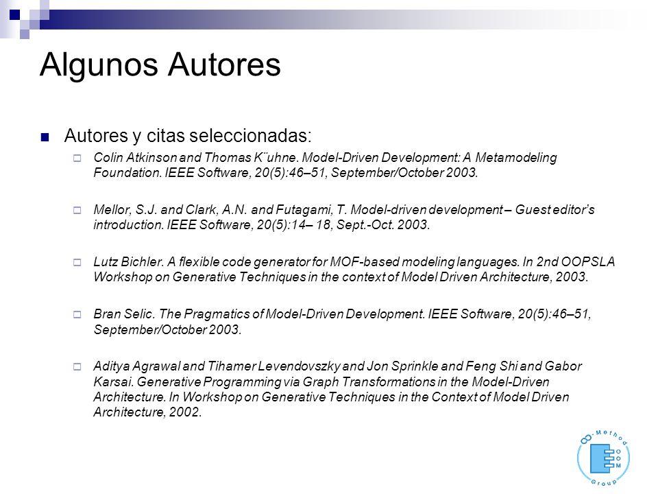 Algunos Autores Autores y citas seleccionadas: Colin Atkinson and Thomas K¨uhne. Model-Driven Development: A Metamodeling Foundation. IEEE Software, 2