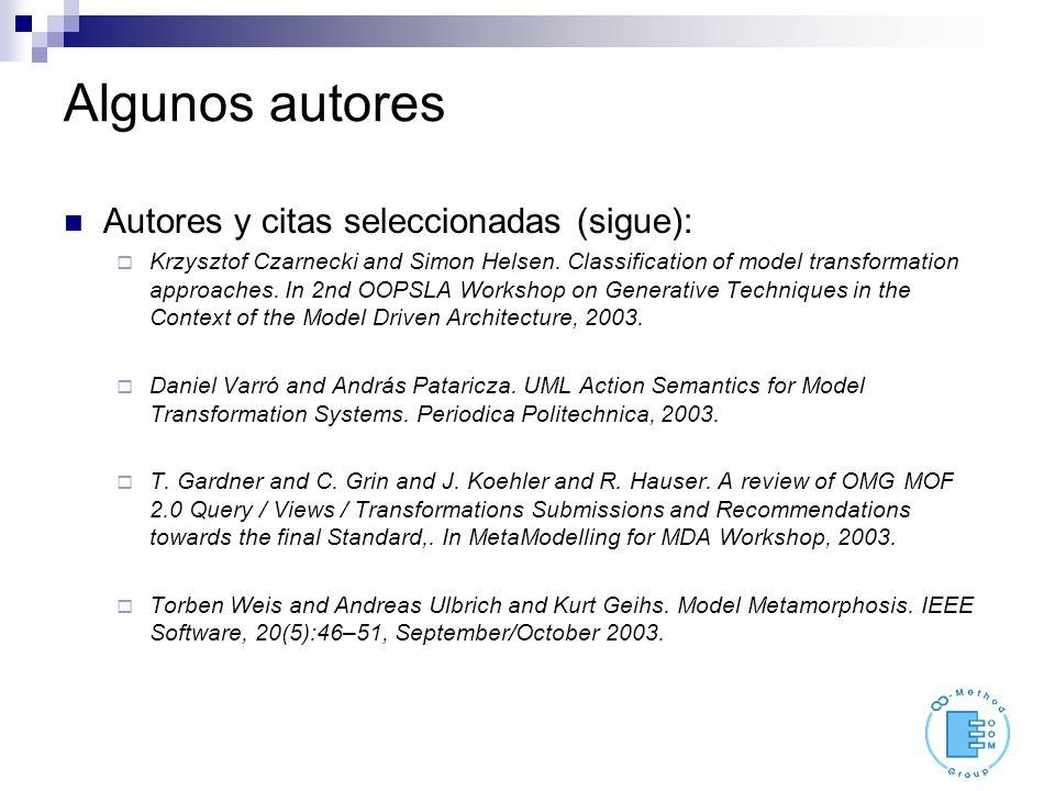 Algunos autores Autores y citas seleccionadas (sigue): Krzysztof Czarnecki and Simon Helsen. Classification of model transformation approaches. In 2nd