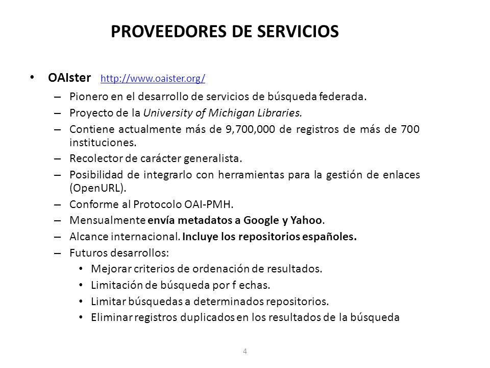 PROVEEDORES DE SERVICIOS OAIster http://www.oaister.org/ http://www.oaister.org/ – Pionero en el desarrollo de servicios de búsqueda federada.