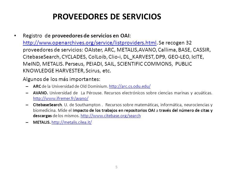 PROVEEDORES DE SERVICIOS Registro de proveedores de servicios en OAI: http://www.openarchives.org/service/listproviders.html.