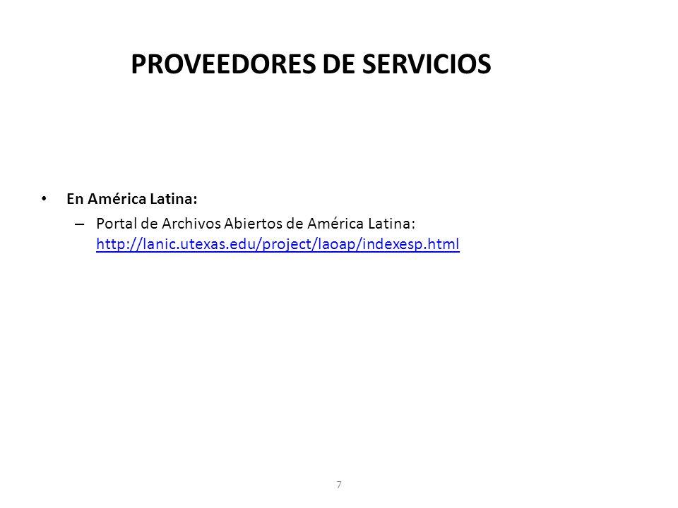 PROVEEDORES DE SERVICIOS En América Latina: – Portal de Archivos Abiertos de América Latina: http://lanic.utexas.edu/project/laoap/indexesp.html http://lanic.utexas.edu/project/laoap/indexesp.html 7