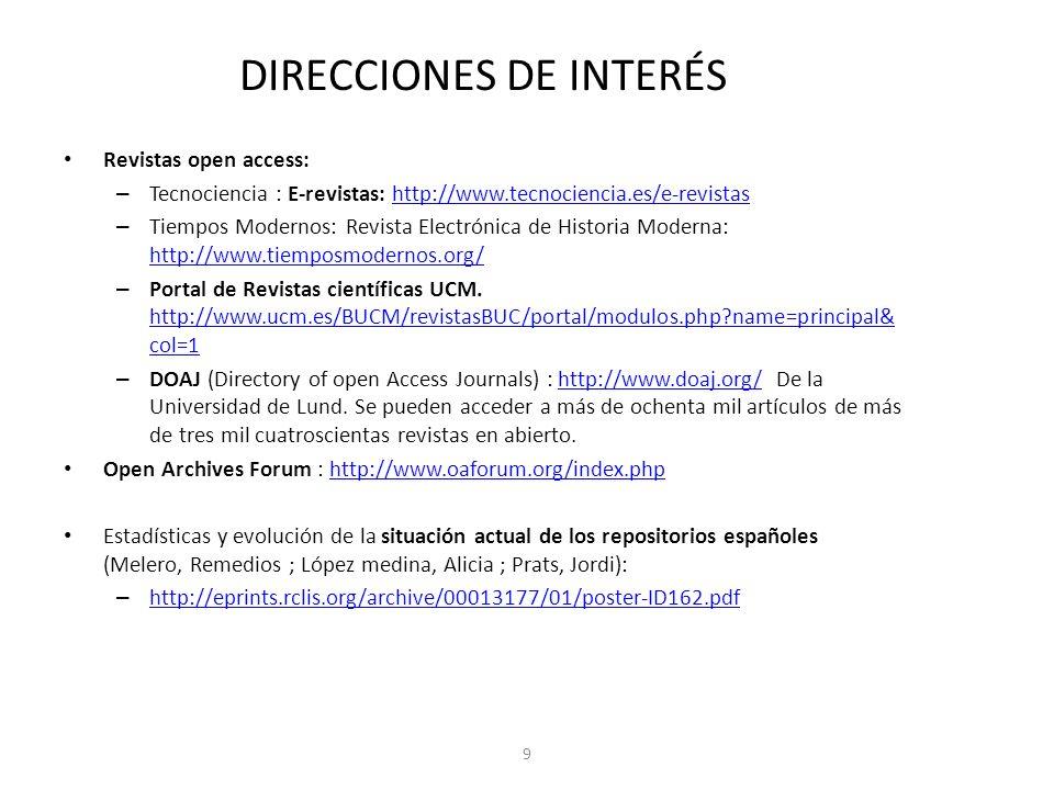 DIRECCIONES DE INTERÉS Revistas open access: – Tecnociencia : E-revistas: http://www.tecnociencia.es/e-revistashttp://www.tecnociencia.es/e-revistas – Tiempos Modernos: Revista Electrónica de Historia Moderna: http://www.tiemposmodernos.org/ http://www.tiemposmodernos.org/ – Portal de Revistas científicas UCM.