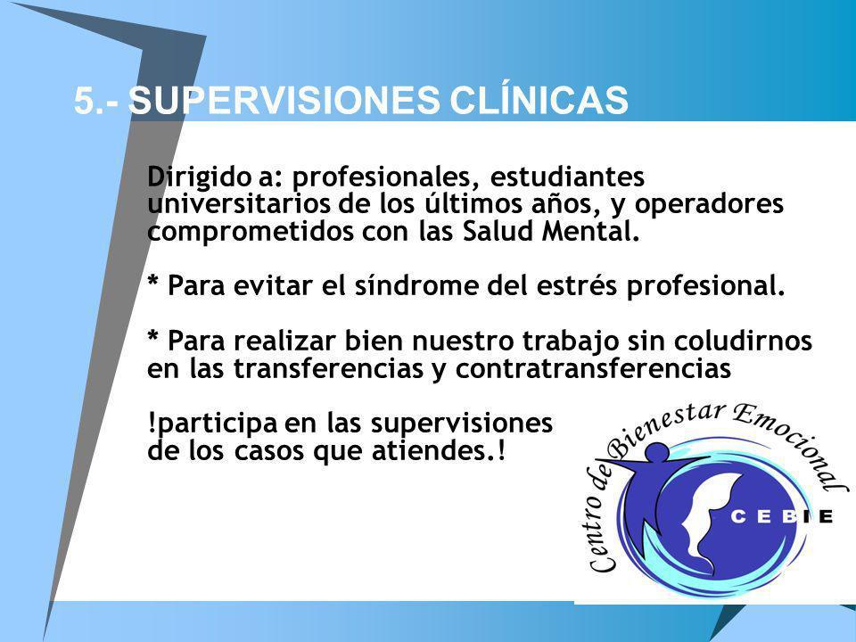 5.- SUPERVISIONES CLÍNICAS Dirigido a: profesionales, estudiantes universitarios de los últimos años, y operadores comprometidos con las Salud Mental.