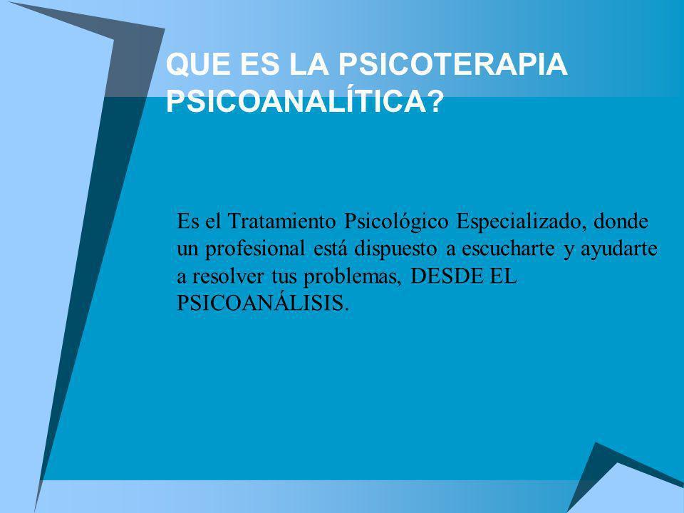 QUE ES LA PSICOTERAPIA PSICOANALÍTICA? Es el Tratamiento Psicológico Especializado, donde un profesional está dispuesto a escucharte y ayudarte a reso