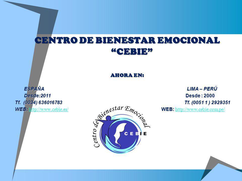 CENTRO DE BIENESTAR EMOCIONAL CEBIE AHORA EN: ESPAÑA LIMA – PERÚ Desde:2011 Desde : 2000 Tf. (0034) 636016783Tf. (0051 1 ) 2929351 WEB: WEB: WEB: http
