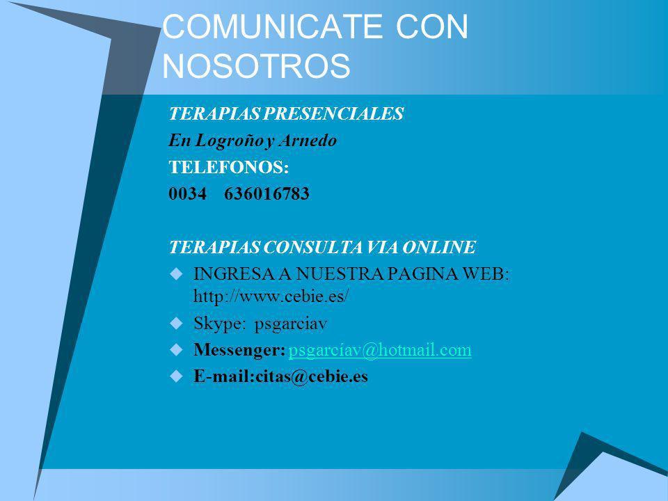 COMUNICATE CON NOSOTROS TERAPIAS PRESENCIALES En Logroño y Arnedo TELEFONOS: 0034 636016783 TERAPIAS CONSULTA VIA ONLINE INGRESA A NUESTRA PAGINA WEB:
