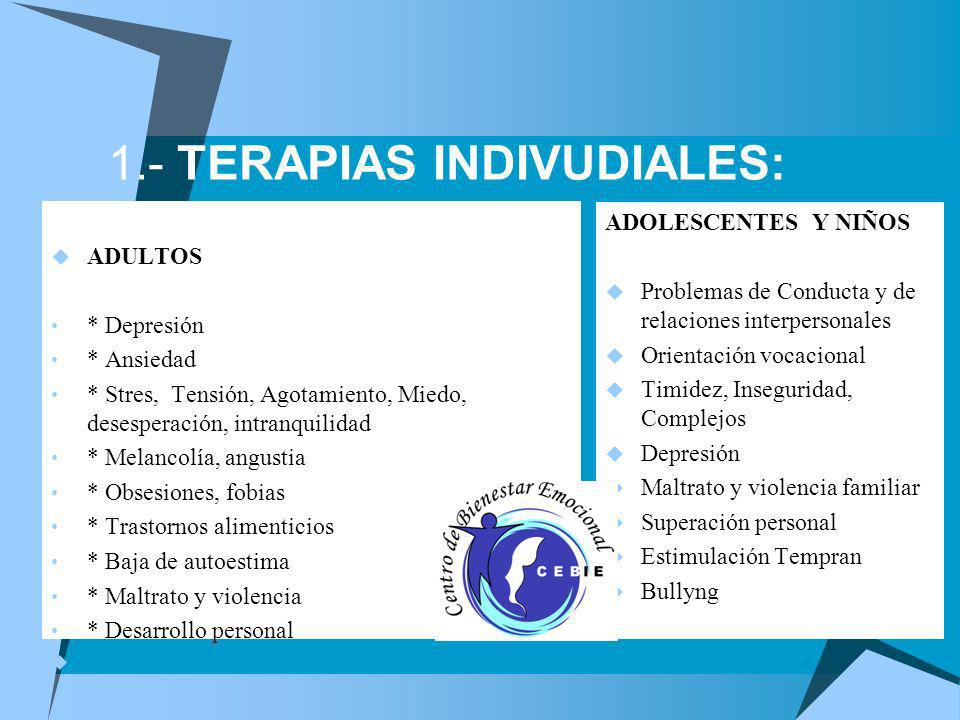 1.- TERAPIAS INDIVUDIALES: ADULTOS * Depresión * Ansiedad * Stres, Tensión, Agotamiento, Miedo, desesperación, intranquilidad * Melancolía, angustia *