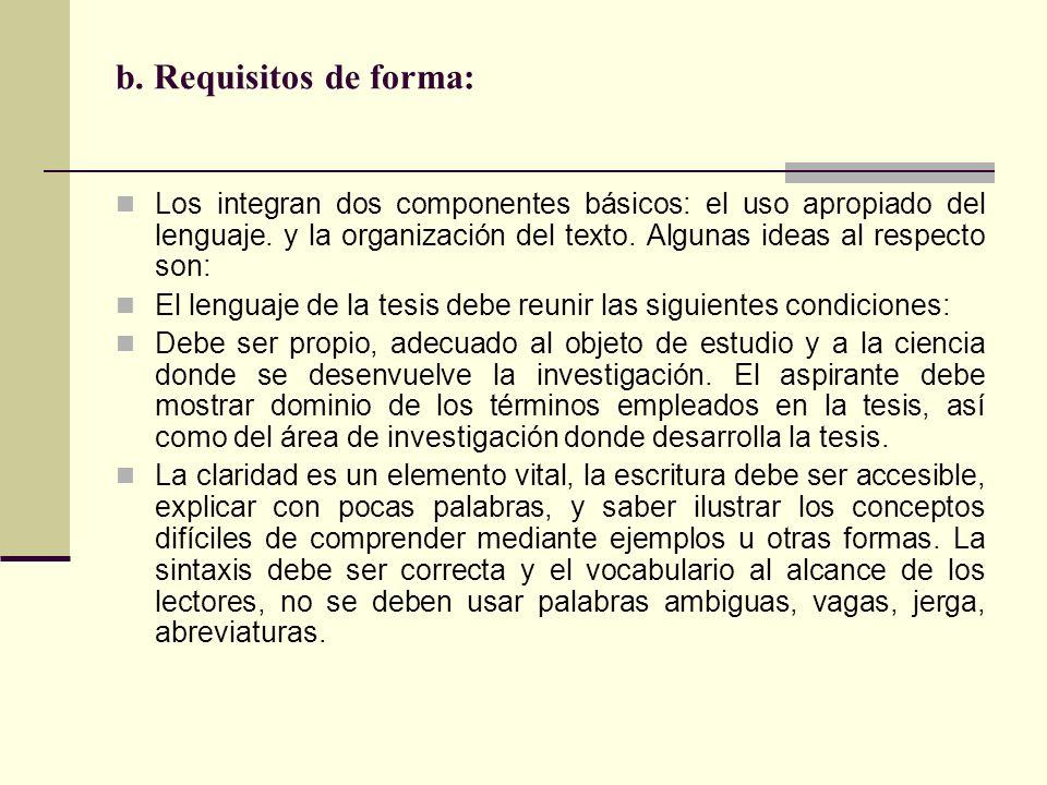 b. Requisitos de forma: Los integran dos componentes básicos: el uso apropiado del lenguaje. y la organización del texto. Algunas ideas al respecto so