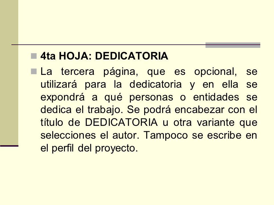 4ta HOJA: DEDICATORIA La tercera página, que es opcional, se utilizará para la dedicatoria y en ella se expondrá a qué personas o entidades se dedica