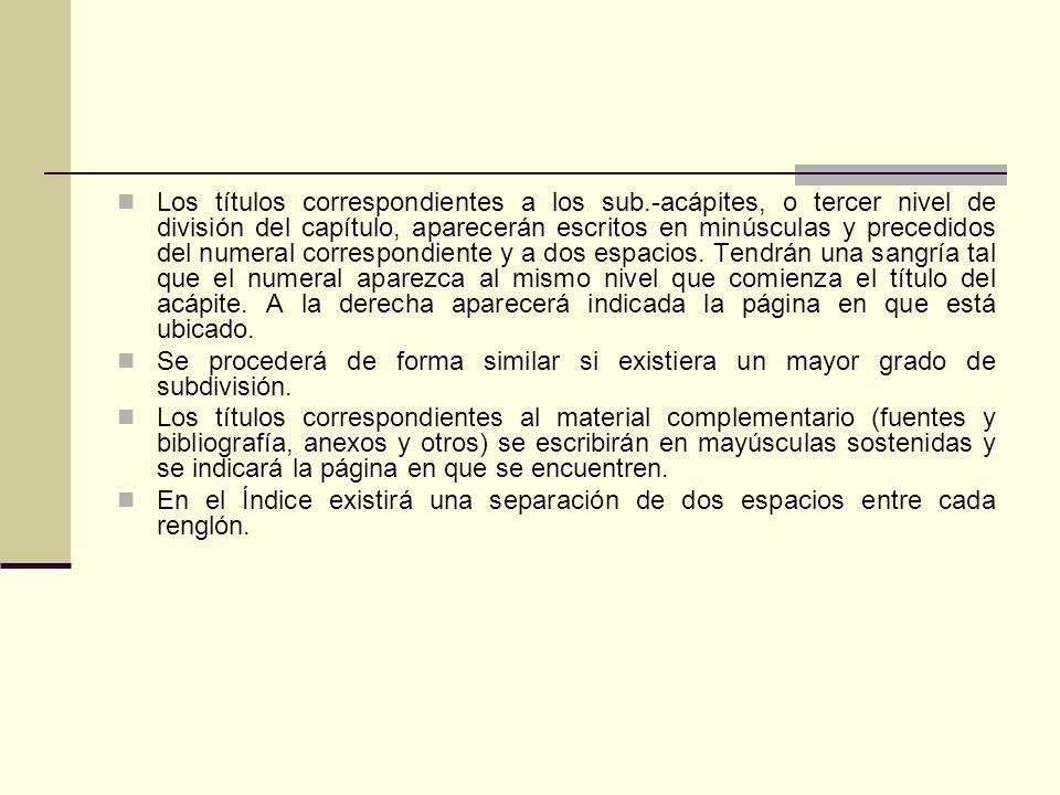 Los títulos correspondientes a los sub.-acápites, o tercer nivel de división del capítulo, aparecerán escritos en minúsculas y precedidos del numeral