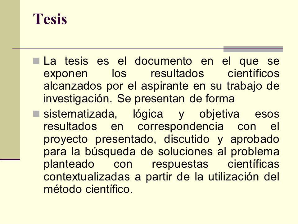 Tesis La tesis es el documento en el que se exponen los resultados científicos alcanzados por el aspirante en su trabajo de investigación. Se presenta