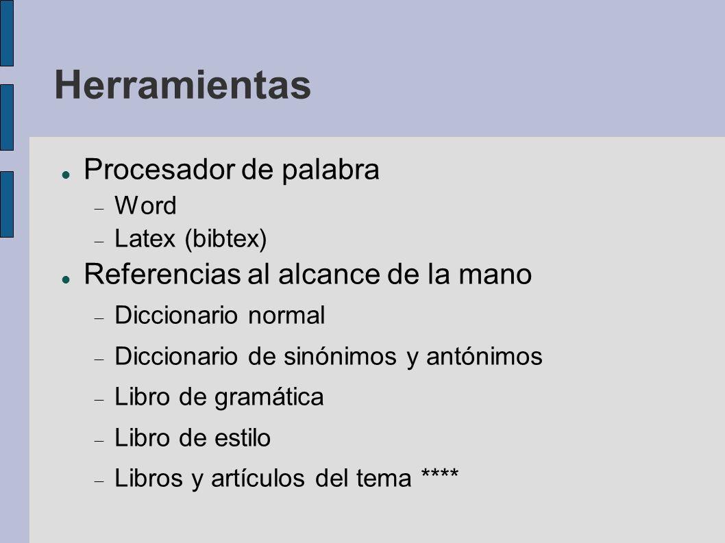 Herramientas Procesador de palabra Word Latex (bibtex) Referencias al alcance de la mano Diccionario normal Diccionario de sinónimos y antónimos Libro