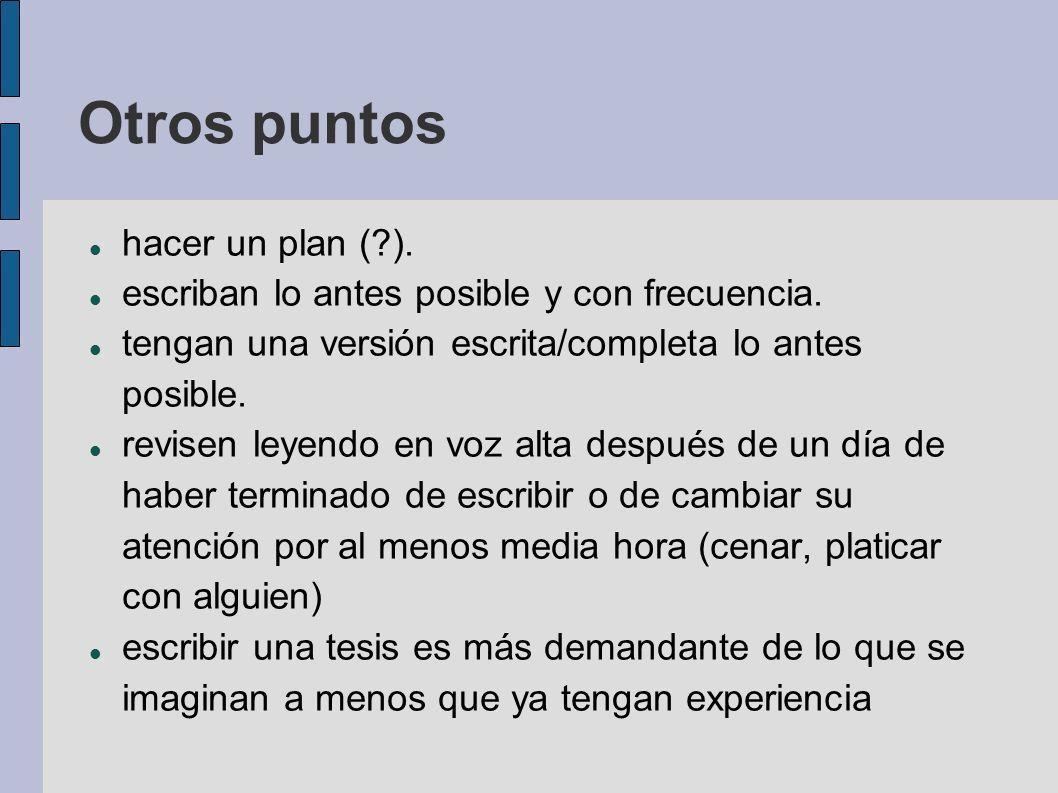 Otros puntos hacer un plan (?). escriban lo antes posible y con frecuencia. tengan una versión escrita/completa lo antes posible. revisen leyendo en v
