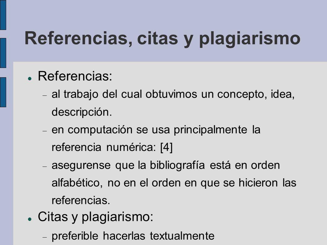 Referencias, citas y plagiarismo Referencias: al trabajo del cual obtuvimos un concepto, idea, descripción. en computación se usa principalmente la re