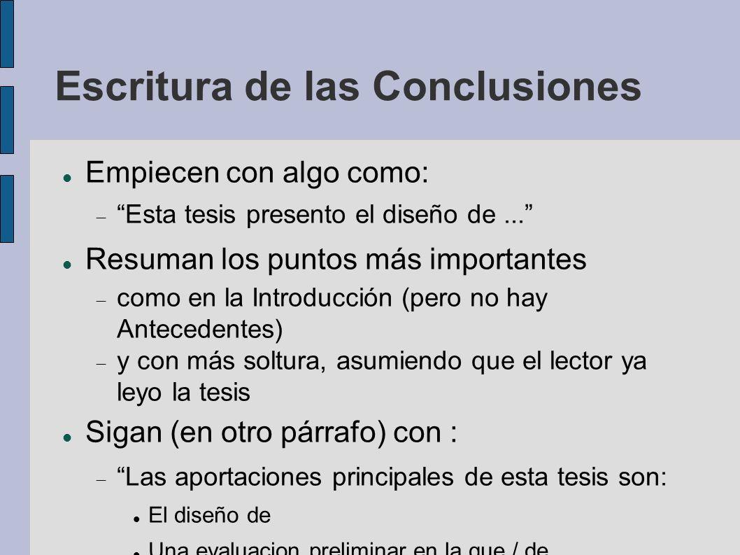 Escritura de las Conclusiones Empiecen con algo como: Esta tesis presento el diseño de... Resuman los puntos más importantes como en la Introducción (