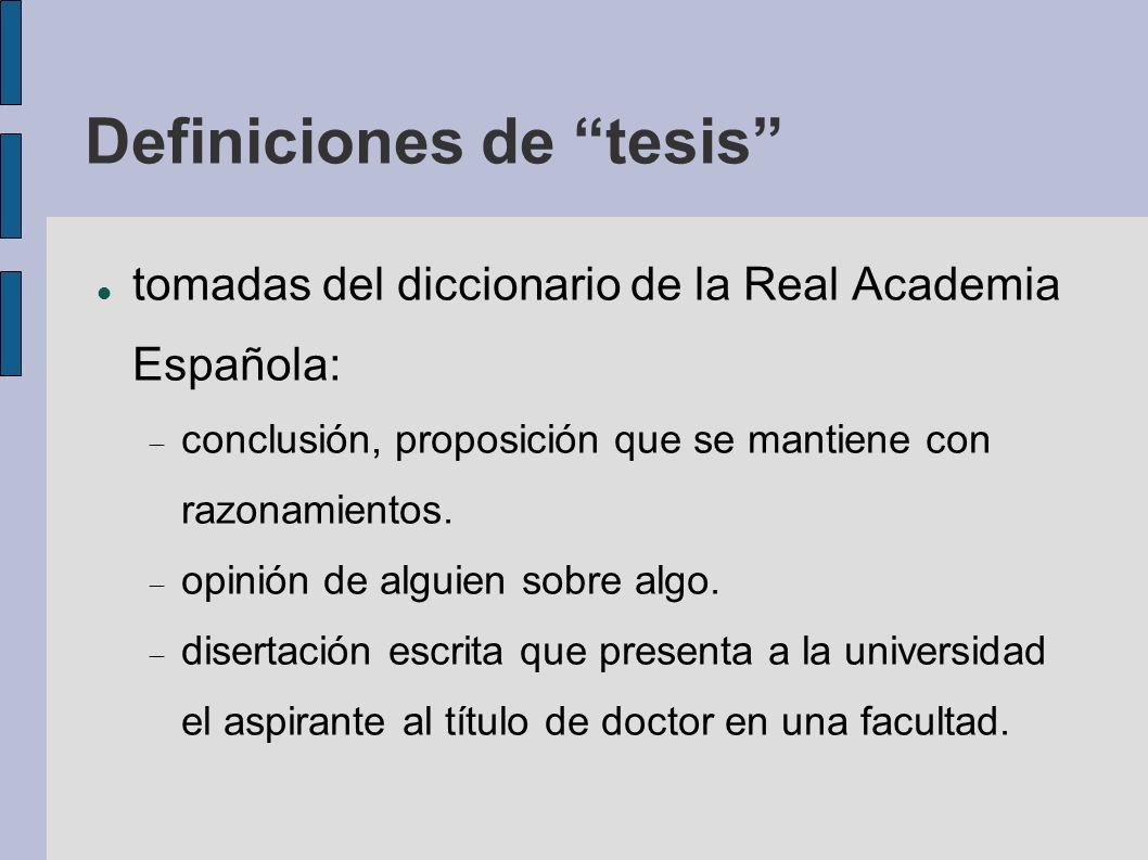 Definiciones de tesis tomadas del diccionario de la Real Academia Española: conclusión, proposición que se mantiene con razonamientos. opinión de algu