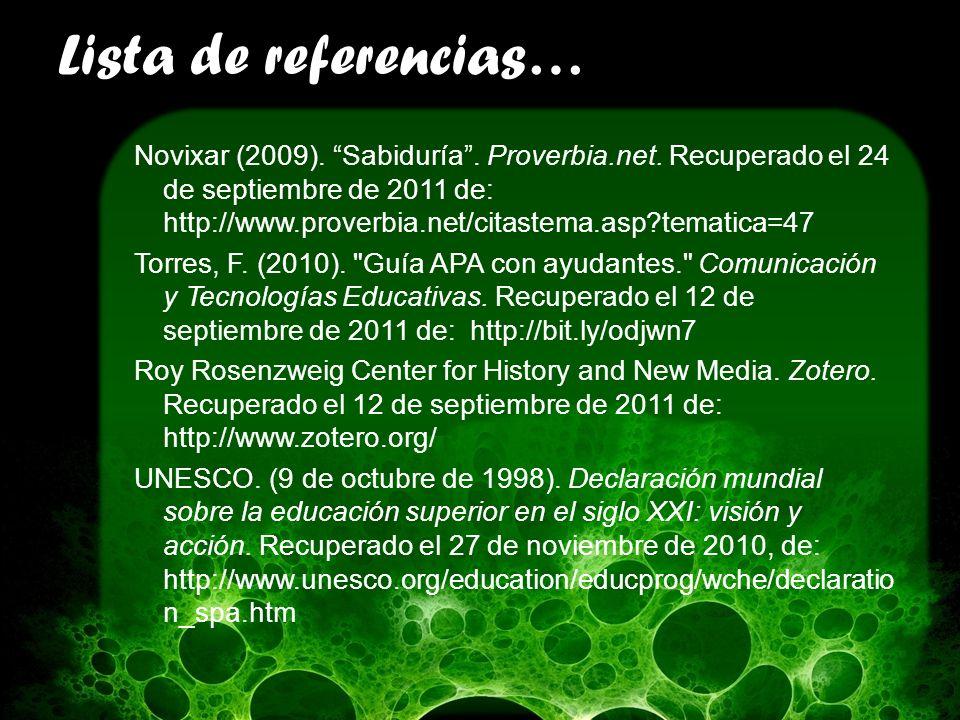 Lista de referencias… Novixar (2009). Sabiduría. Proverbia.net. Recuperado el 24 de septiembre de 2011 de: http://www.proverbia.net/citastema.asp?tema