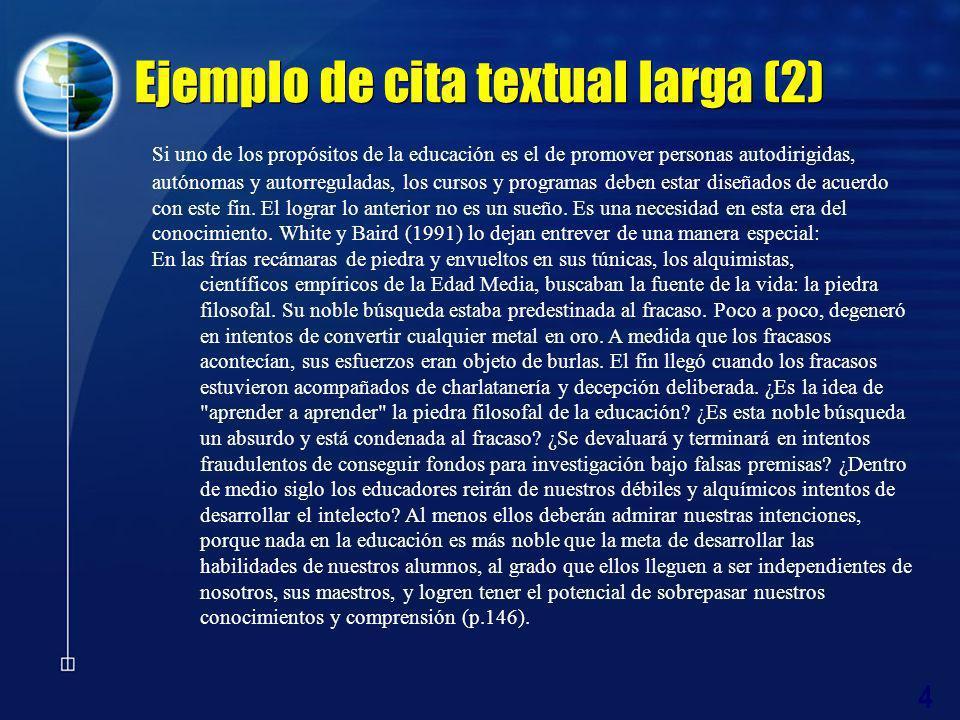 4 Ejemplo de cita textual larga (2) Si uno de los propósitos de la educación es el de promover personas autodirigidas, autónomas y autorreguladas, los