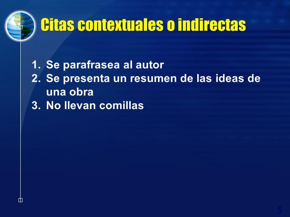 5 Citas contextuales o indirectas 1.Se parafrasea al autor 2.Se presenta un resumen de las ideas de una obra 3.No llevan comillas