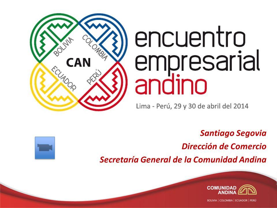 Santiago Segovia Dirección de Comercio Secretaría General de la Comunidad Andina