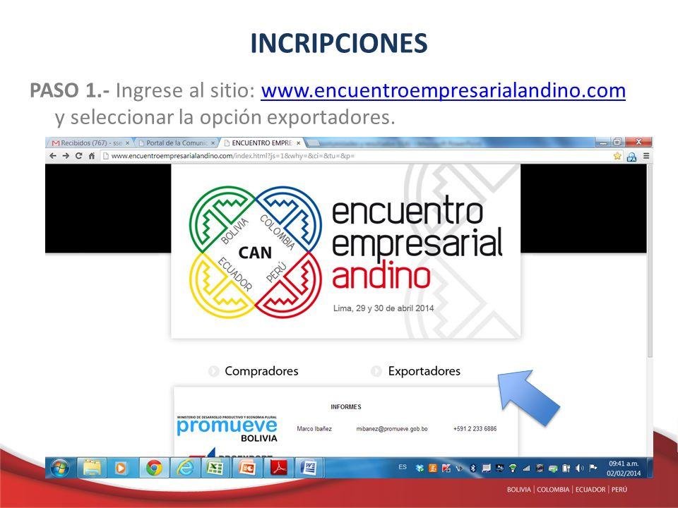 INCRIPCIONES PASO 1.- Ingrese al sitio: www.encuentroempresarialandino.com y seleccionar la opción exportadores.www.encuentroempresarialandino.com