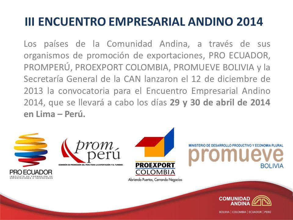 III ENCUENTRO EMPRESARIAL ANDINO 2014 Los países de la Comunidad Andina, a través de sus organismos de promoción de exportaciones, PRO ECUADOR, PROMPE