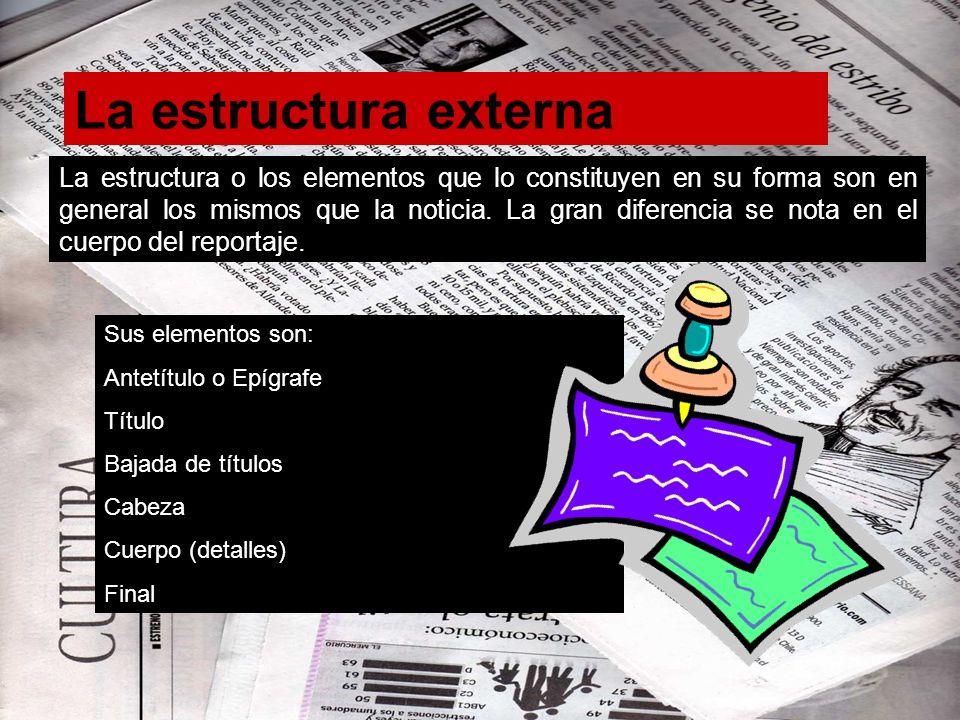 La estructura externa La estructura o los elementos que lo constituyen en su forma son en general los mismos que la noticia. La gran diferencia se not