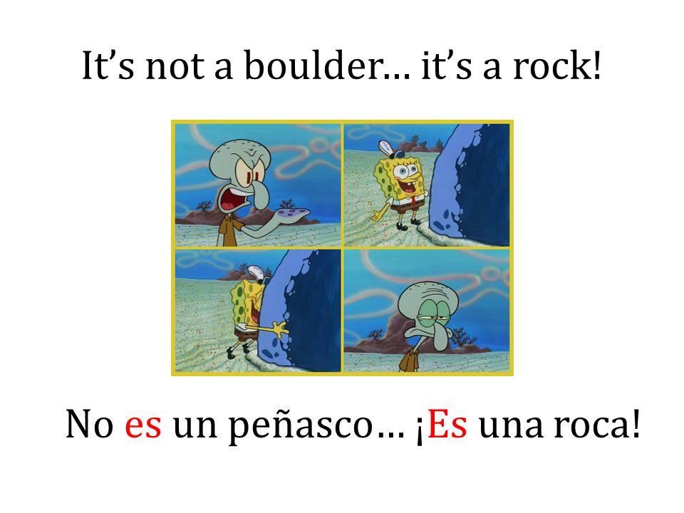 Its not a boulder… its a rock! No es un peñasco… ¡Es una roca!