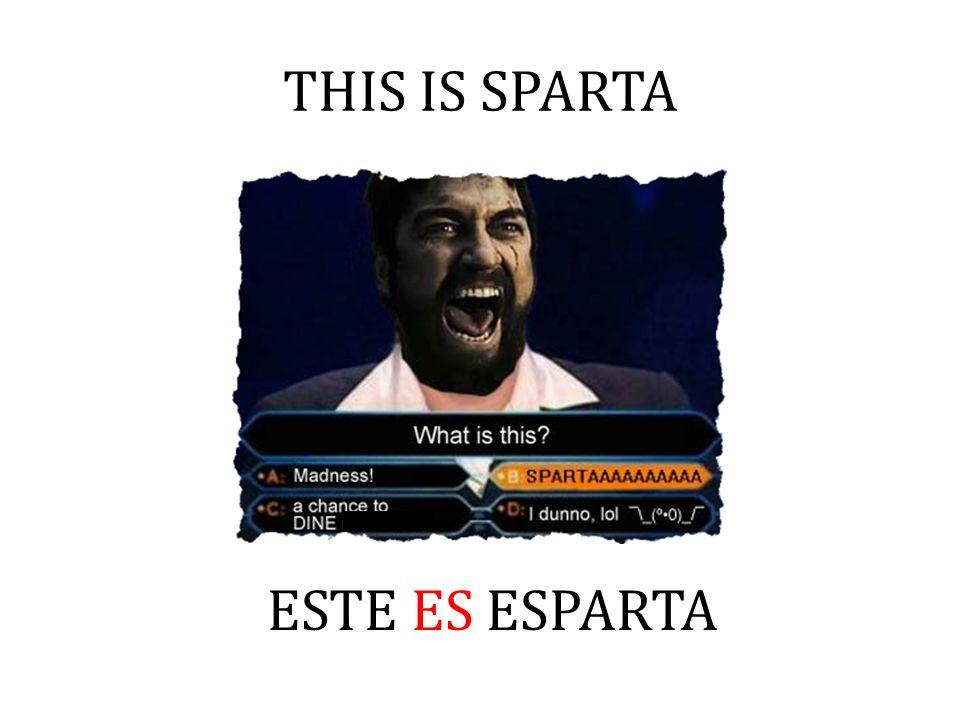 THIS IS SPARTA ESTE ES ESPARTA