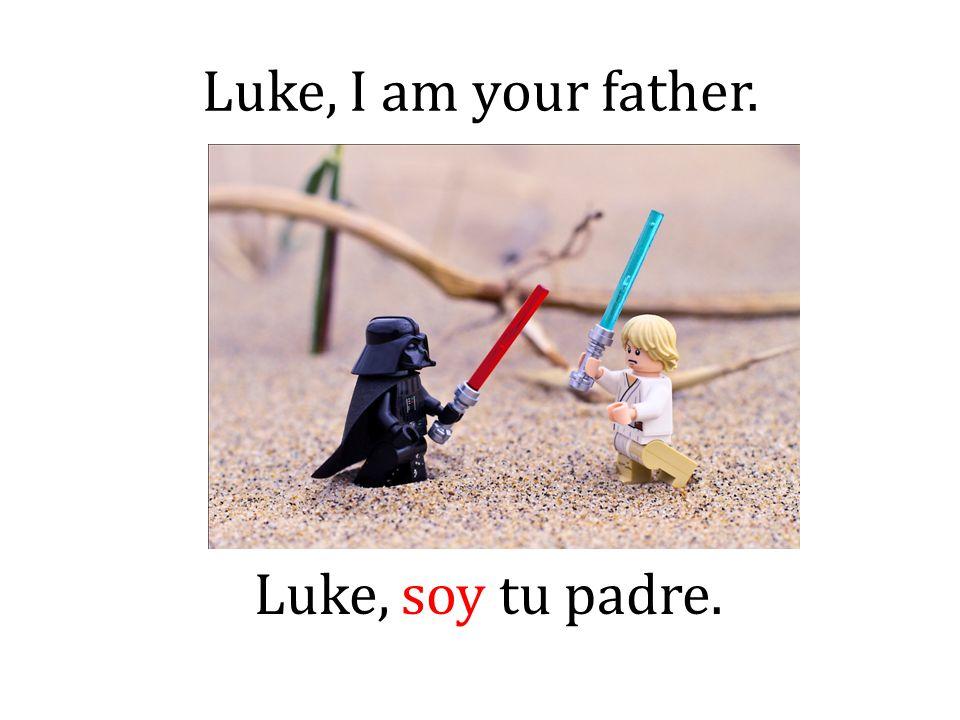 Luke, I am your father. Luke, soy tu padre.