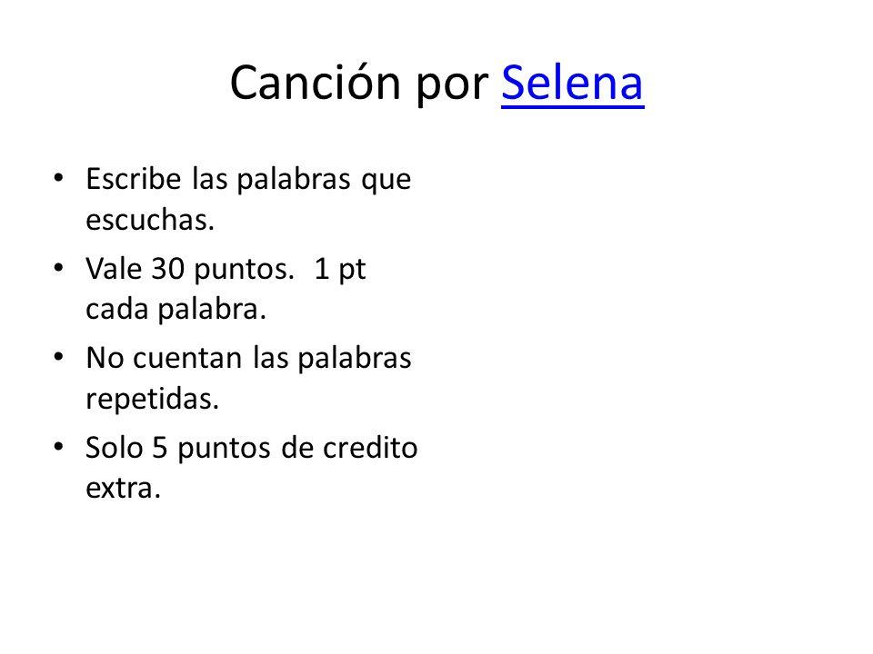 Canción por SelenaSelena Escribe las palabras que escuchas. Vale 30 puntos. 1 pt cada palabra. No cuentan las palabras repetidas. Solo 5 puntos de cre
