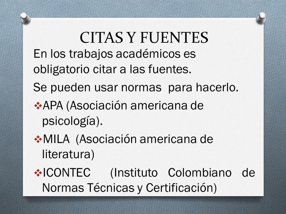 CITAS Y FUENTES En los trabajos académicos es obligatorio citar a las fuentes. Se pueden usar normas para hacerlo. APA (Asociación americana de psicol