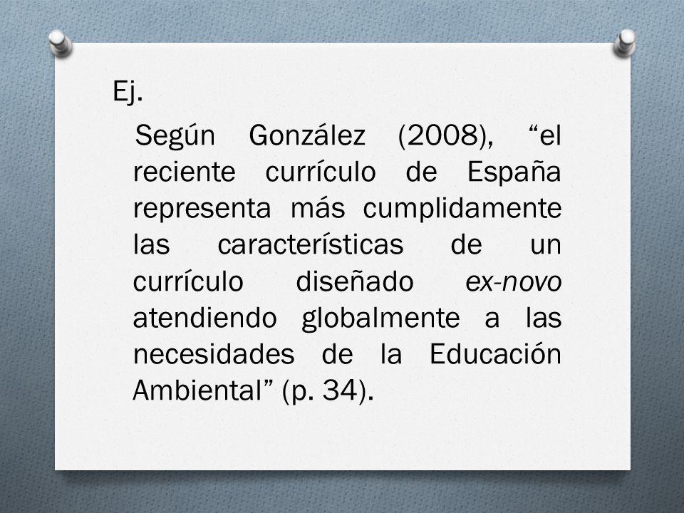 Ej. Según González (2008), el reciente currículo de España representa más cumplidamente las características de un currículo diseñado ex-novo atendiend