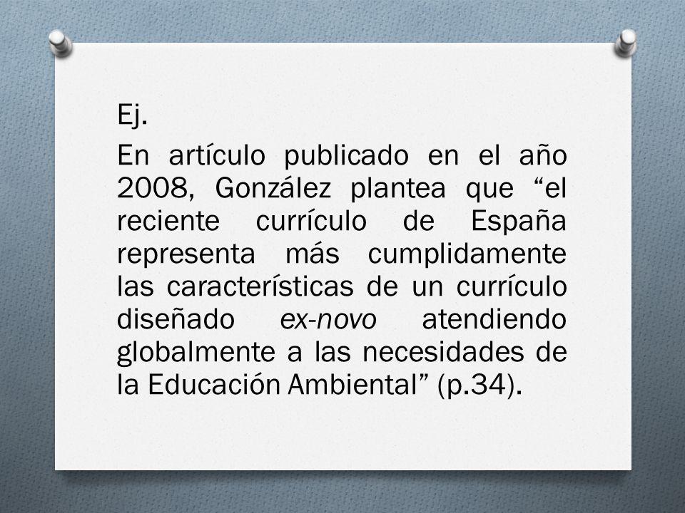 Ej. En artículo publicado en el año 2008, González plantea que el reciente currículo de España representa más cumplidamente las características de un