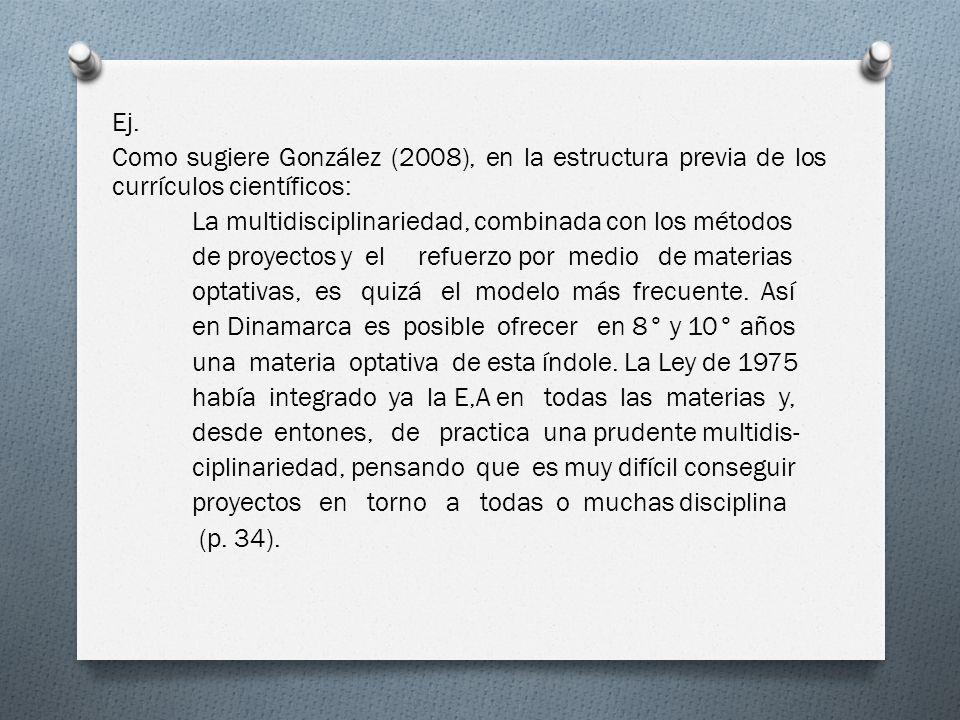 Ej. Como sugiere González (2008), en la estructura previa de los currículos científicos: La multidisciplinariedad, combinada con los métodos de proyec